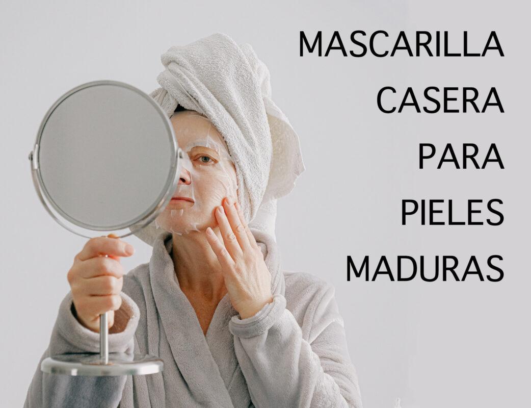 Mascarilla Casera para Pieles Maduras
